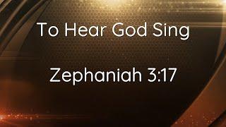 To Hear God Sing: Zephaniah 3:17