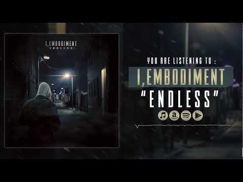 I, Embodiment - Endless