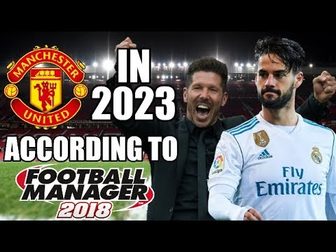 Manchester United In 2023 According To Football Manager 2018