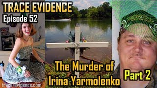 Trace Evidence - 052 - The Murder of Irina Yarmolenko - Part 2