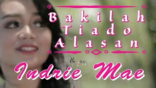Minang Spesial 2019  || Indrie Mae  ||  BAKILAH TIADO ALASAN