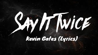 Kevin Gates - Say It Twice (Lyrics)
