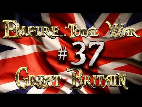 Lets Play - Empire Total War (DM)  - Great Britain  - .....10 Armies, 40 Thousand Men!!... (37)
