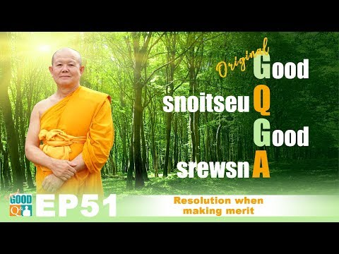 Original Good Q&A Ep 051: Resolution when making merit