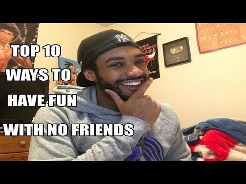 HOW TO HAVE FUN WITH NO FRIENDS!!