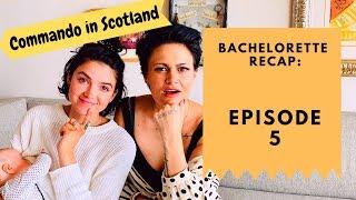 Podcast Bachelorette Recap: Episode 5 (Commando in Scotland) | CHATTY BROADS