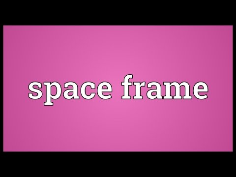 Space frame Meaning