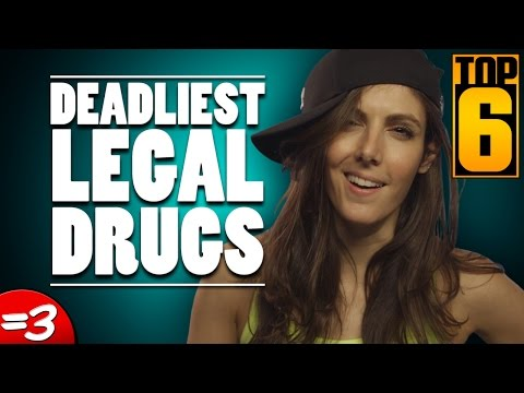 Top 6 Deadliest Legal Drugs