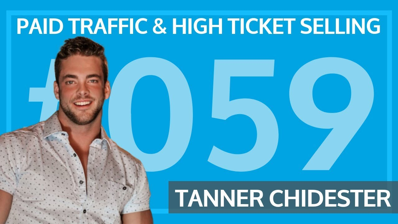 Tanner Chidester - Paid Traffic & High Ticket Selling [#059]