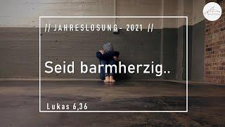 Seid barmherzig - Jahreslosung 2021 - 03.01.2021