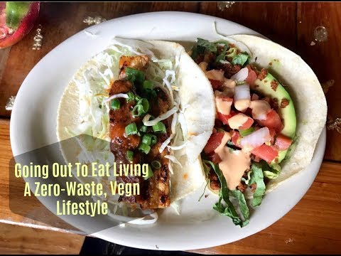 Going out to eat living  a zero waste, vegan lifestyle