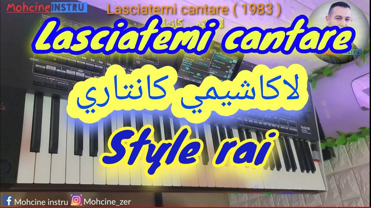 Lasciatemi_cantare_ 1983- style rai - لاكاشيمي كانتاري بايقاع الراي وبطريقة حسني مهداة للجيل الذهبي