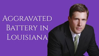 Aggravated Battery in Louisiana: Facts to Know   Carl Barkemeyer, Criminal Defense Attorney