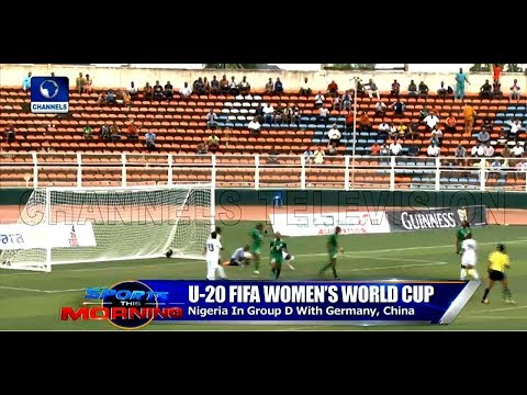 Nigeria To Face Germany, China In U-20 Women's World Cup |Sports This Morning|