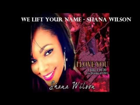 Shana Wilson - We lift your name