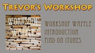 008 - Workshop Waffle Podcast