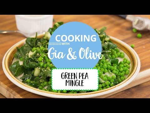 Green Pea Mingle: Cooking with Gia and Olive