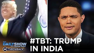 A Look Back at Trump's India Visit | The Daily Show
