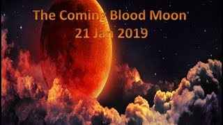 ***The Sign of the Coming Blood Moon: 21 Jan 2019 (PT1)***