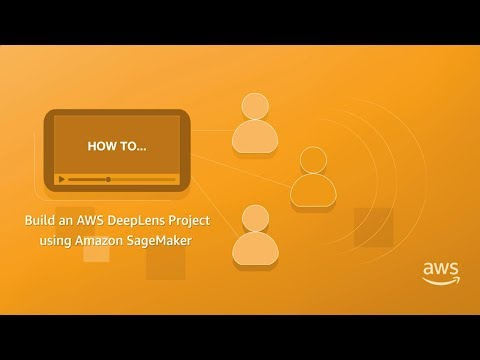 How to Build an AWS DeepLens Project Using Amazon SageMaker