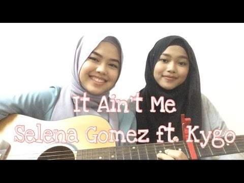 It Ain't Me - Selena Gomez ft. Kygo (cover by Sheryl & Eizaty)