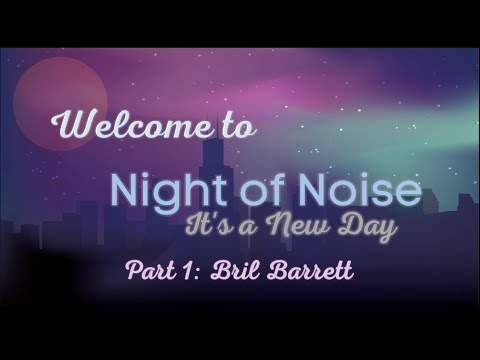 night-of-noise:-it's-a-new-day- -part-1:-bril-barrett