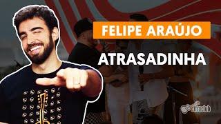 ATRASADINHA - Felipe Araújo (part. Ferrugem) (aula simplificada) | Como tocar no violão