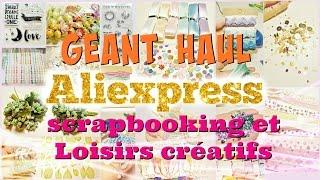 [HAUL] GEANT HAUL Aliexpress  Loisirs créatfs et scrapbooking