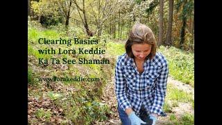Clearing Basics with Lora Keddie, Ka Ta See Shaman