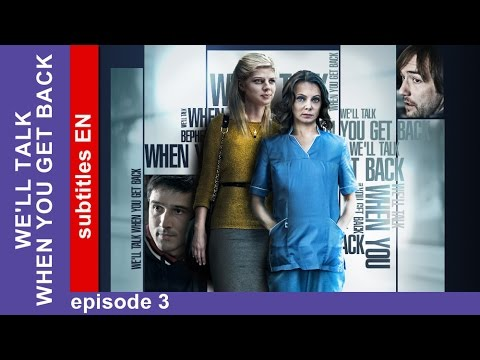 We'll Talk When You Get Back - Episode 3. Russian TV series. Melodrama. English Subtitles. StarMedia
