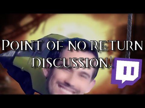 Point of no Return Discussion!