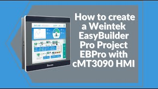 How to create a Weintek EasyBuilder Pro Project EBPro with cMT3090 HMI