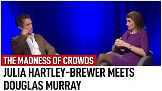 The Madness of Crowds? Julia Hartley-Brewer meets Douglas Murray