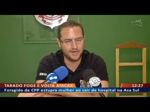 DFA - Foragido de CPP estupra mulher ao sair de hospital na Asa Sul