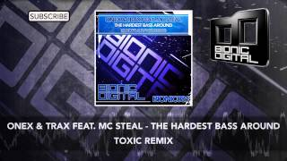 Onex & Trax Feat. MC Steal - The Hardest Bass Around (Toxic Remix)