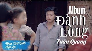 Album Đành Lòng - Tuấn Quang (Vol.3) | Những Ca Khúc Nhạc Vàng Trữ Tình Hay Nhất 2019