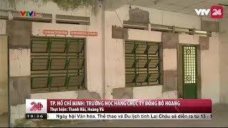 TP. Hồ Chí Minh: Trường học hàng chục tỷ đồng bỏ hoang - Tin Tức VTV24