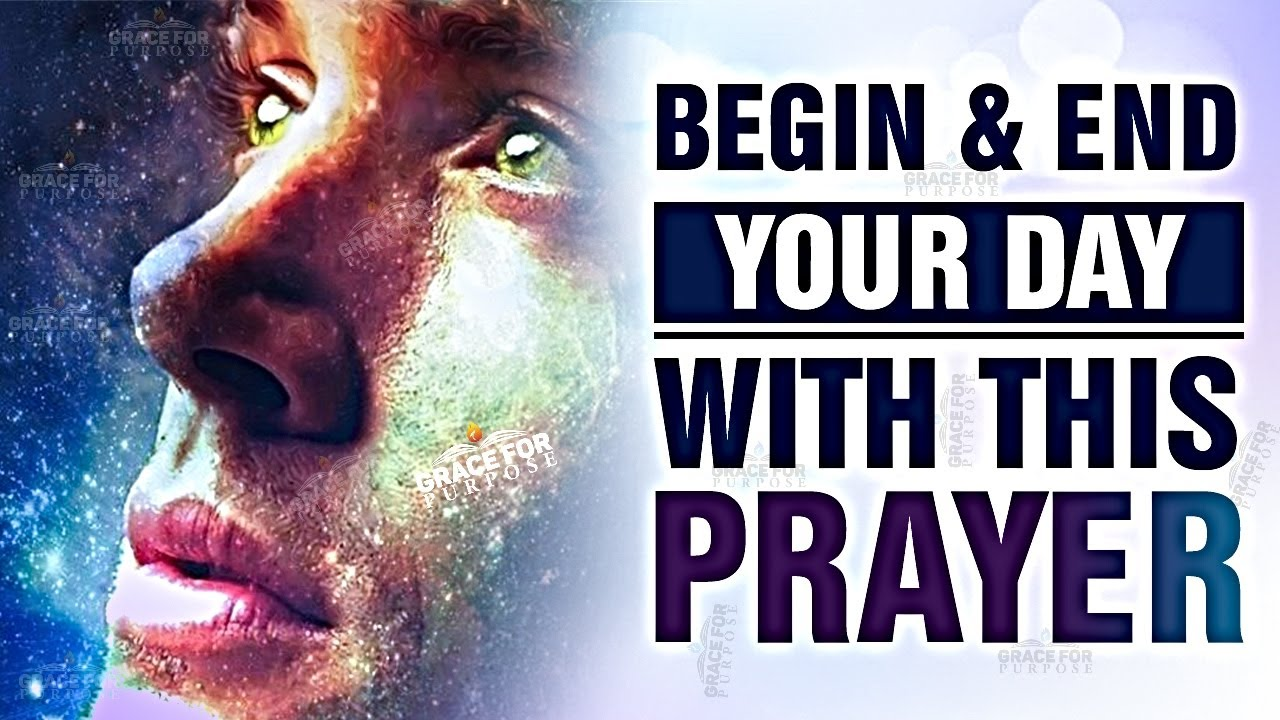 A Powerful Prayer To START and END Your Day (Put God At The Beginning and End of Your Day!) ᴴᴰ