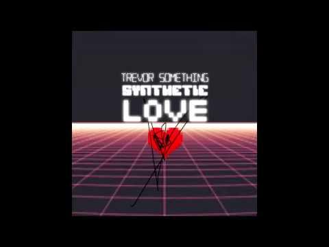 Trevor Something - Synthetic Love (Full Album)