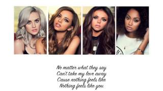 Little Mix Nothing Feels Like You Lyrics Parts on Screen.mp3