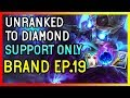 EVERYONE BURNS - BRAND SUPPORT - Unranked to Diamond SUPPORT ONLY  - Ep. 19 League of Legends