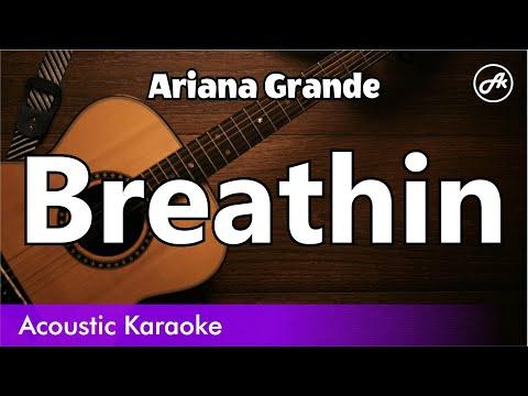 Ariana Grande - Breathin (chill version) - Acoustic Karaoke With Lyrics