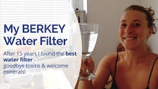 My Berkey Water Filter - After 15 Years I Found the BEST WATER FILTER. Just Pure, Healing Water
