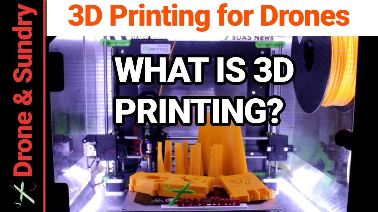 3D Printing For Drones | What is 3D Printing?