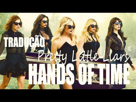 Hands of time (Série Pretty Little Liars) LEGENDADO