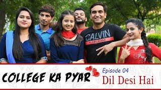 College ka Pyar | Episode 04 - Dil Desi hai | Lalit Shokeen Films |