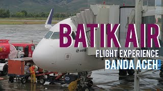 BANDA ACEH! | FLIGHT EXPERIENCE BATIK AIR ID6896
