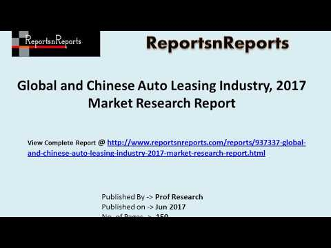 Auto Leasing Market: 2017 Global Industry Trend, Profit, and Key Manufacturers Analysis Report
