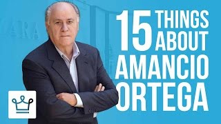 15 Things You Didn't Know About Amancio Ortega