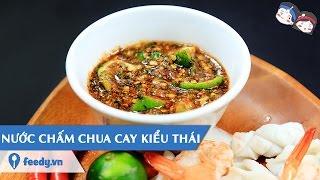 Hướng Dẫn Cách Làm Nước Chấm Chua Cay Kiểu Thái Với #feedy   Feedy Vn